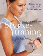 Styrketräning för kvinnor : Kom i form, bli stark, bränn kalorier av Joan Pagano